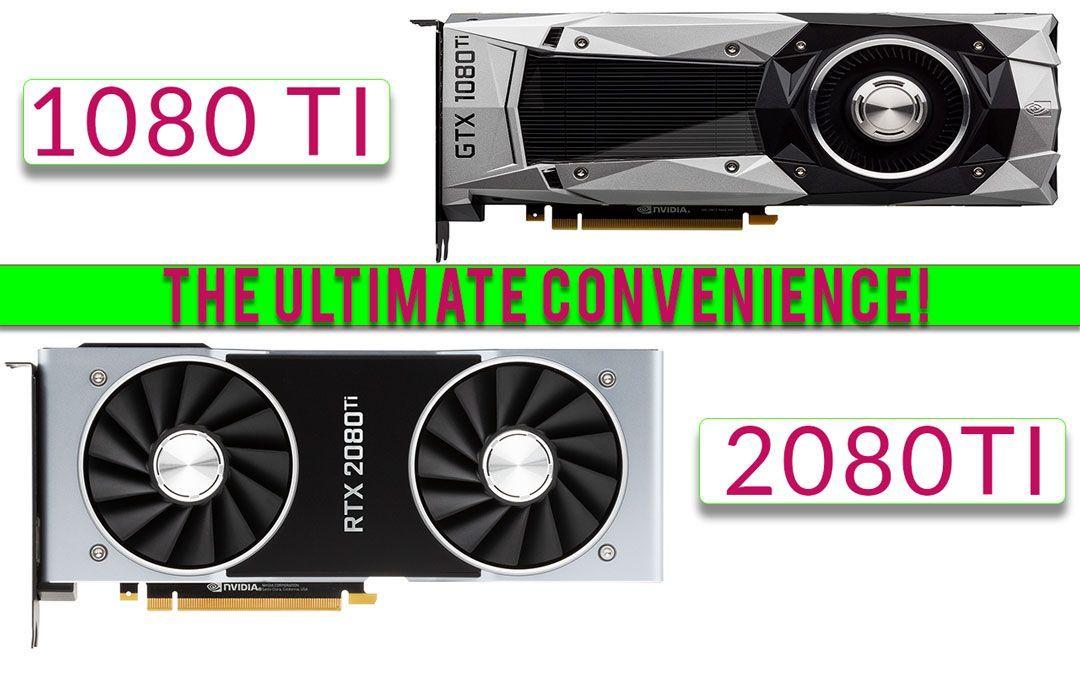 Rtx 2080 ti vs gtx 1080 ti the ultimate convenience