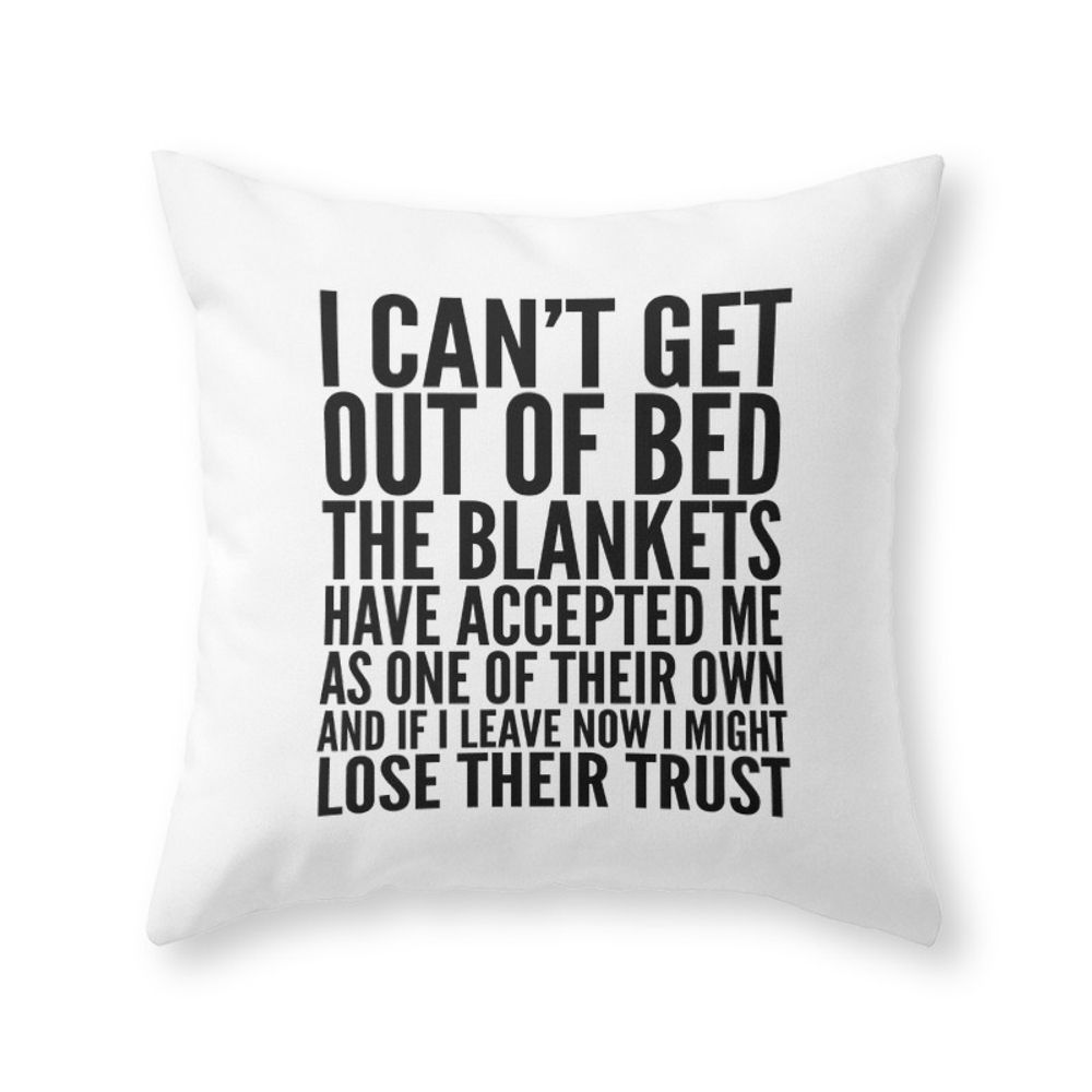 """I Can't Get Out Of Bed The Blankets Have Accepted Me As One Of Their Own Couch Throw Pillow by Creativeangel - Cover (16"""" x 16"""") with pillow insert - Indoor Pillow"""
