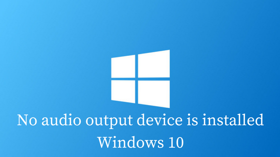 No #Audio Output Device is Installed Error #Windows10 – How