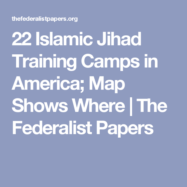 22 Islamic Jihad Training Camps in America Map Shows Where The