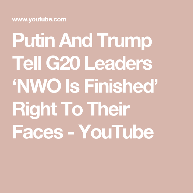 Putin And Trump  Tell G20 Leaders  'NWO Is  Finished' Right  To Their Faces - YouTube
