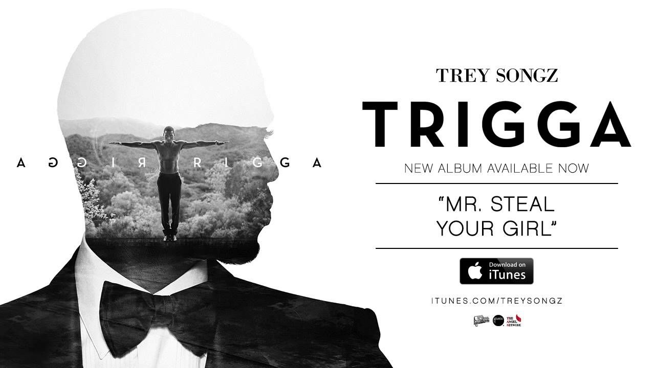 Trey Songz Mr Steal Your Girl Official Audio Trigga In Stores Today Trey Songz Ty Dolla Ign Trey Songs