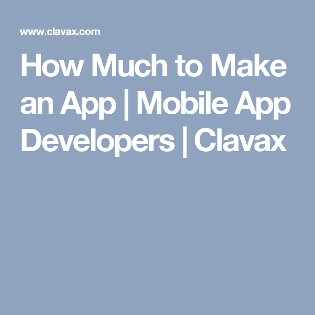 How Much to Make an App Mobile App Developers Clavax
