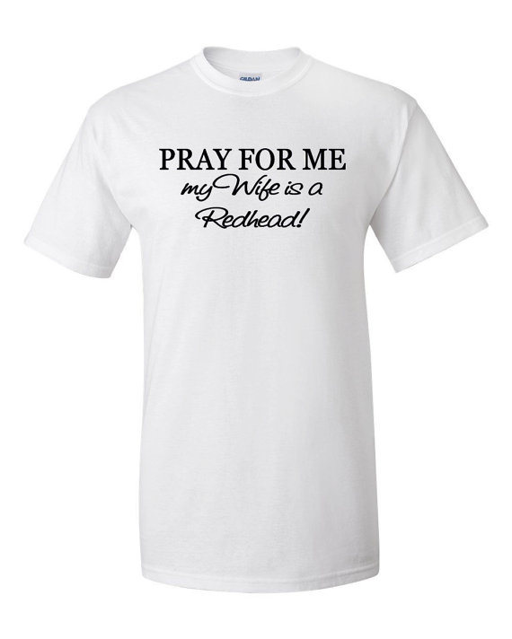 4ade4401 Pray for me my wife is a redhead! t-shirt   Clothing   Shirts, T ...