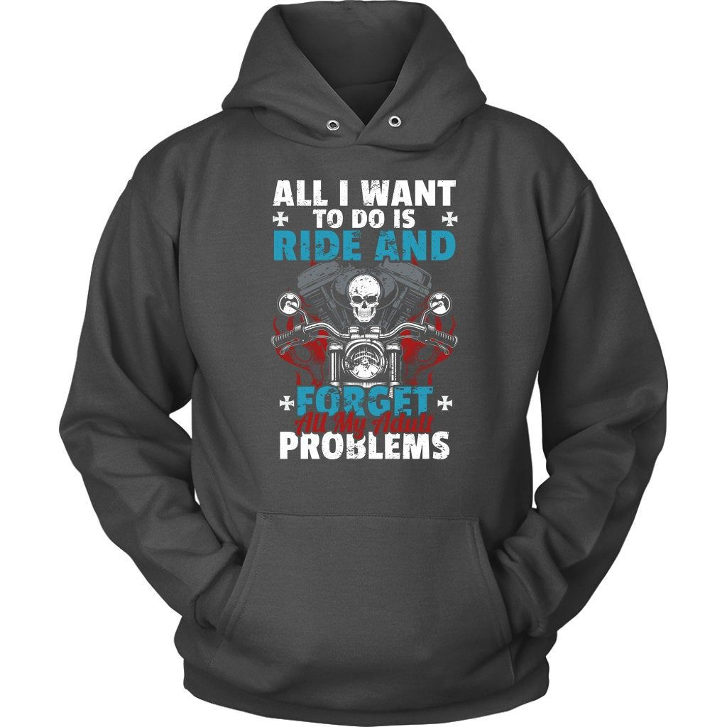 All I want to do is ride and forget Biker Shirt - Unisex Hoodie