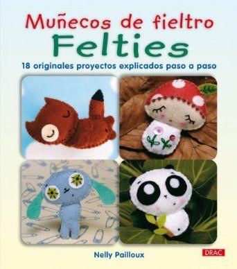 Felties : muñecos de fieltro : 18 originales proyectos explicados paso a paso / Nelly Pailloux