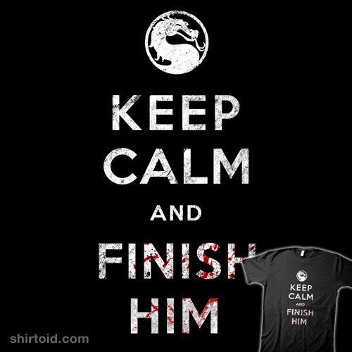 Keep Calm and Finish Him