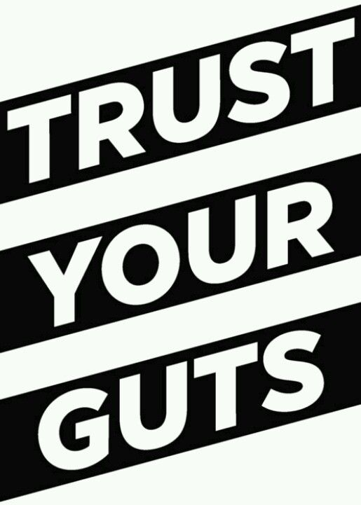 Trust my guts over my head or heart anyday!