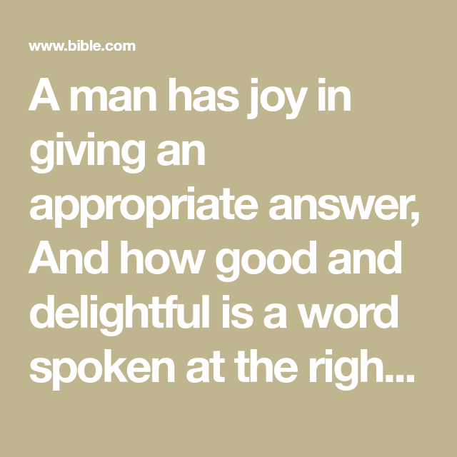 A Man Has Joy In Giving An Appropriate Answer And How Good And Delightful Is A Word Spoken At The Right Moment How Good It Is