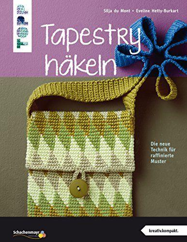 Tapestry häkeln (kreativ.kompakt.): Die neue Technik für raffinierte ...