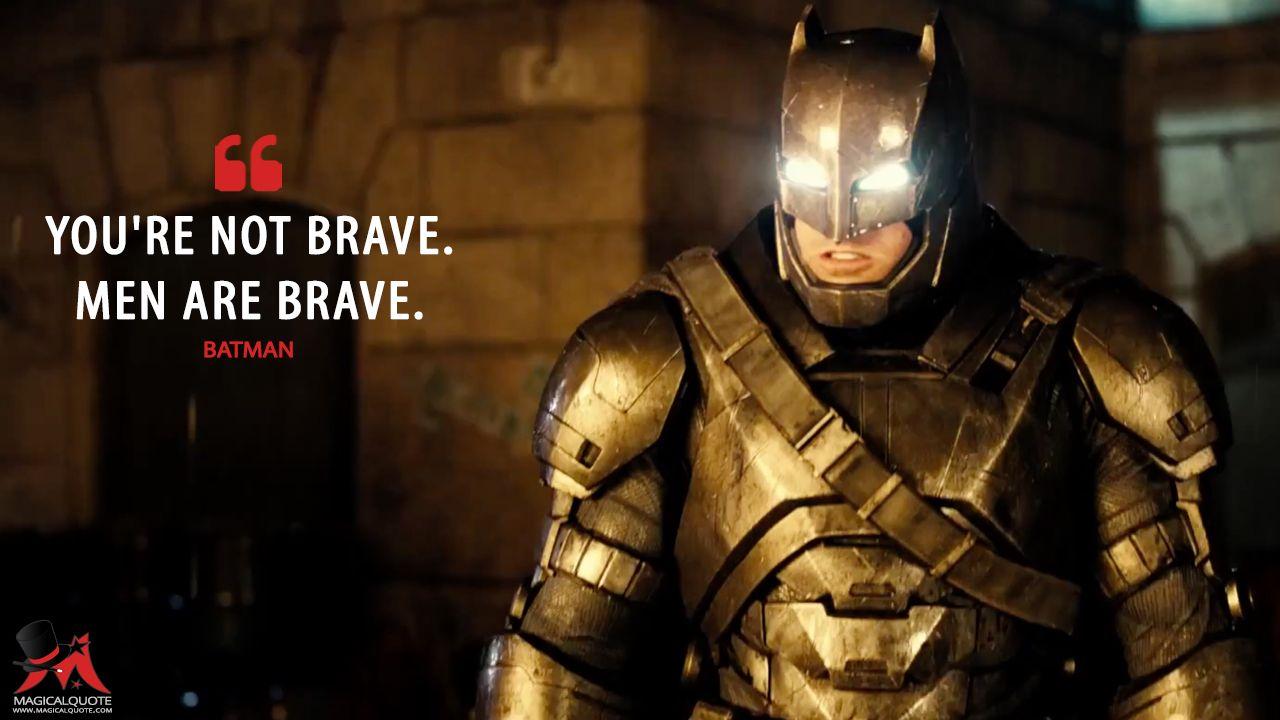 Batman You Re Not Brave Men Are Brave More On Http Www Magicalquote Com Movie Batman V Superman Dawn Of Justice Batman Quotes Superman Quotes Batman V