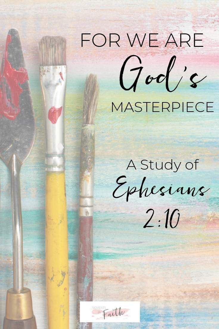 Ephesians 2:10 tells us that we are God's masterpiece. But what does this really mean? Find encouragement in this passage as we study it more deeply. #biblestudy #devotional