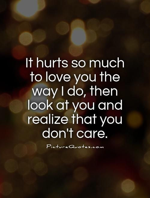 It Hurts So Much To Love You The Way I Do, Then Look At