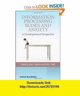 Information Processing Biases and Anxiety A Developmental Perspective (9780470998199) Julie A. Hadwin, Andy P. Field , ISBN-10: 0470998199  , ISBN-13: 978-0470998199 ,  , tutorials , pdf , ebook , torrent , downloads , rapidshare , filesonic , hotfile , megaupload , fileserve