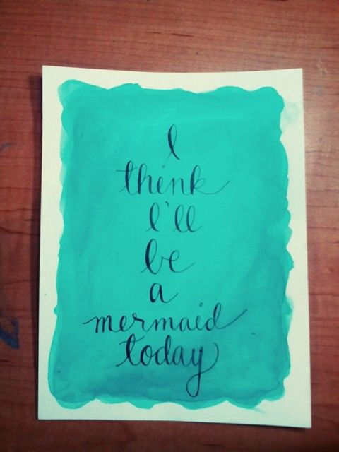 I think I'll be a mermaid today