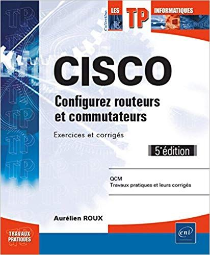cisco - configurez routeurs et commutateurs   exercices et corrig u00e9s  5e  u00e9dition