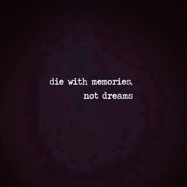Die With Memories, Not Dreams. Quote About Life.