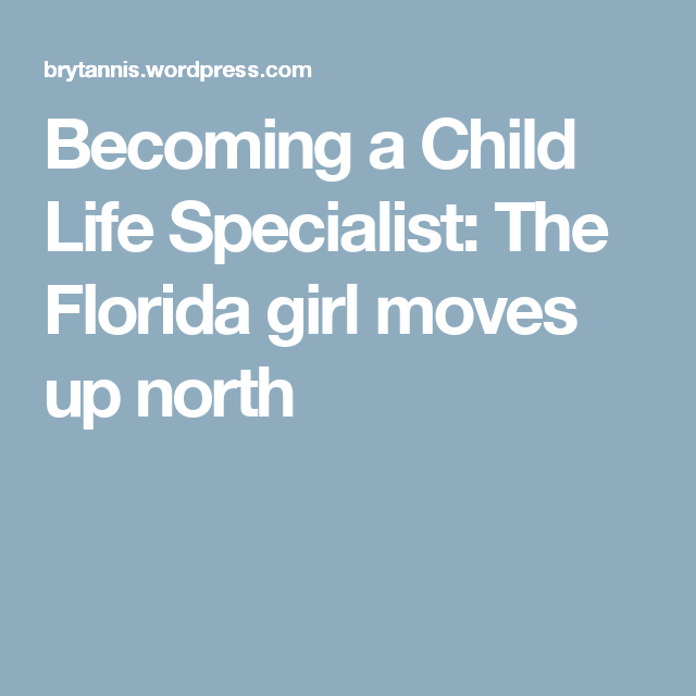 Becoming A Child Life Specialist The Florida Girl Moves Up North Child Life Specialist Child Life Florida Girl