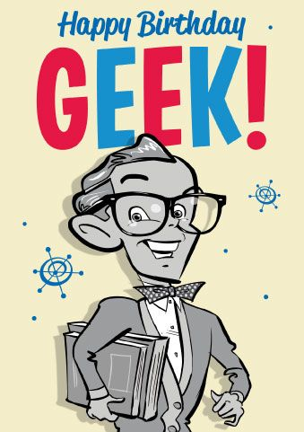 Happy Birthday Geek Check Out More Geek Stuff At Www Geekgenesis Com