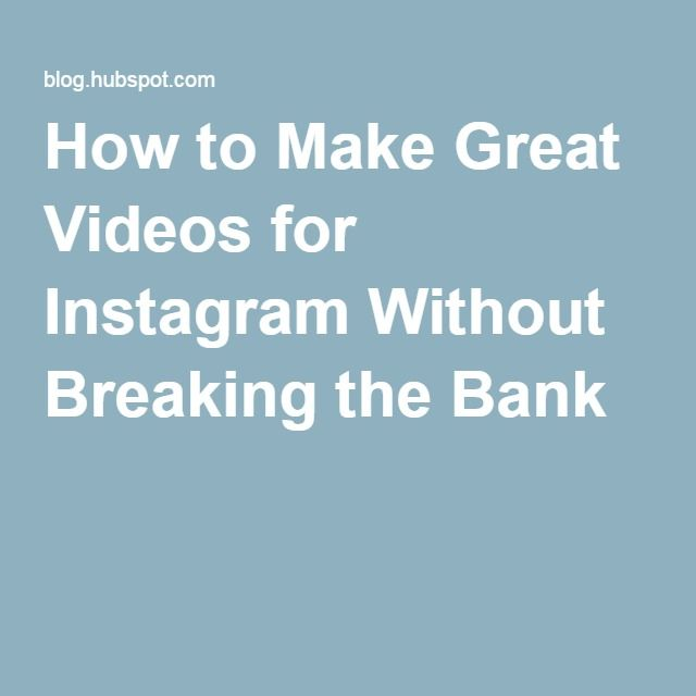 How to Make Great Videos for Instagram Without Breaking the Bank
