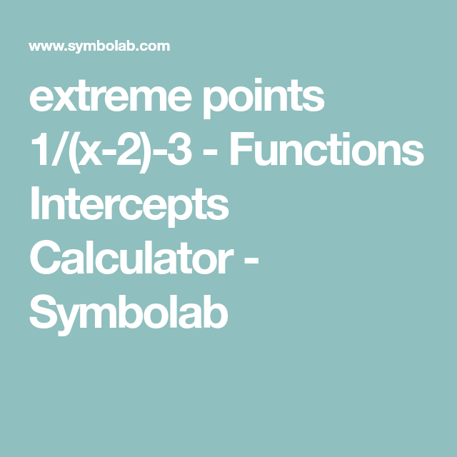 standard form symbolab extreme points 2/(x-2)-2 - Functions Intercepts Calculator