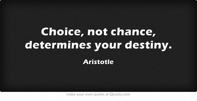 its choice not chance that determines your destiny