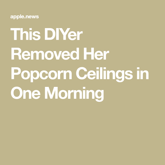 This DIYer Removed Her Popcorn Ceilings in One Morning