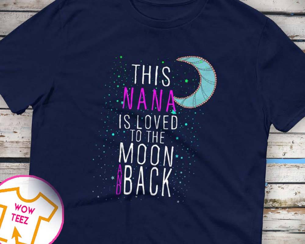 Download This Nana is Loved To the Moon and Back Nana shirt ...