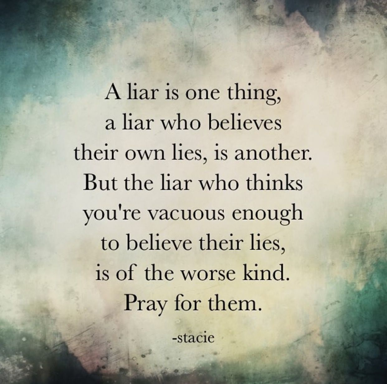 Stacie Words Wordporn Liar Liar Me Quotes Truth And Lies