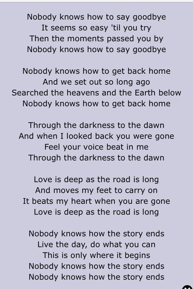 "Lumineers- Nobody Knows ""Love is deep and the road is long and moves my feet to carry on, it beats my heart when you are gone, love is deep and the road is long...nobody knows how to say goodbye"