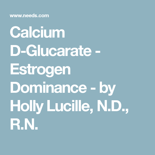 Calcium D Glucarate Estrogen Dominance By Holly Lucille N D