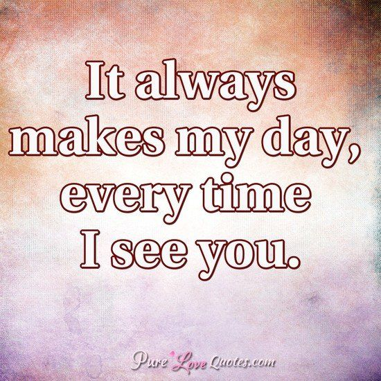 It Always Makes My Day Every Time I See You Loveyou Wheneveriseeyou Makemyday Love Quotes For Her Love Quotes With Images Beautiful Words Of Love