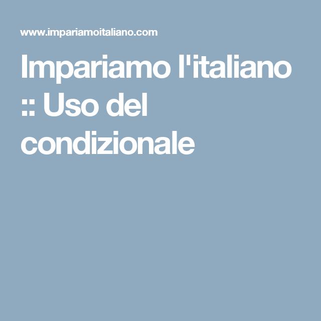Impariamo l'italiano :: Uso del condizionale