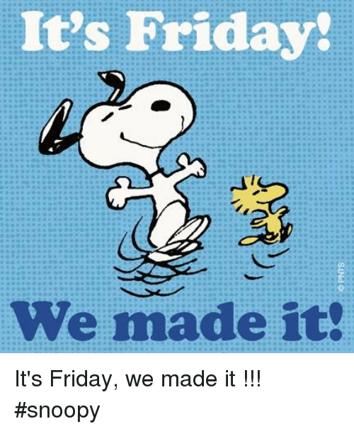 It's Friday! We Made It It's Friday We ...