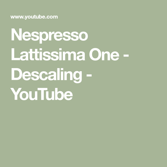 Nespresso Lattissima One Descaling Youtube Nespresso Lattissima Nespresso Espresso Lovers