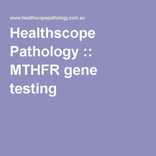 Healthscope Pathology :: MTHFR gene testing