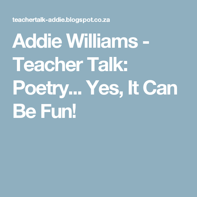 Addie Williams - Teacher Talk: Poetry... Yes, It Can Be Fun!