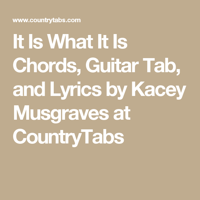 It Is What It Is Chords Guitar Tab And Lyrics By Kacey Musgraves
