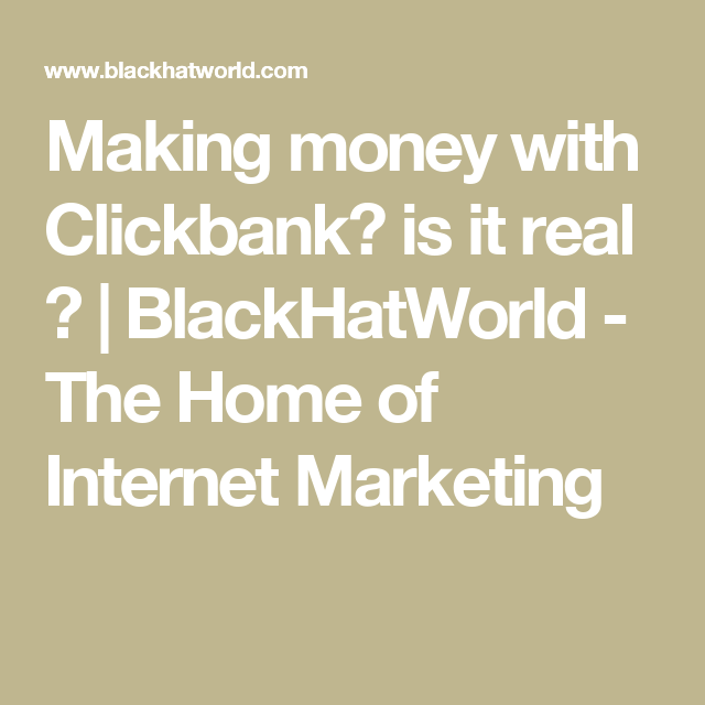 Making money with Clickbank? is it real ? | BlackHatWorld - The Home