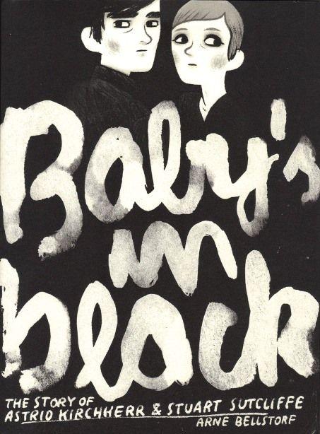 Baby's In Black: The Story Of Astrid Kirchherr & Stuart Sutcliffe by Arne Bellstorf. Comic novel.