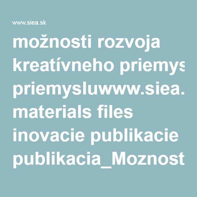 možnosti rozvoja kreatívneho priemysluwww.siea.sk materials files inovacie publikacie publikacia_Moznosti_rozvoja_kreativneho_priemyslu_web_SIEA.pdf