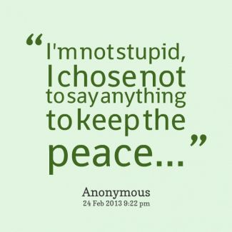Im Not Stupid I Just Keep Quiet So I Dont Have To Argue Quotes