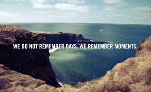 No recordamos días. Recordamos los momentos.