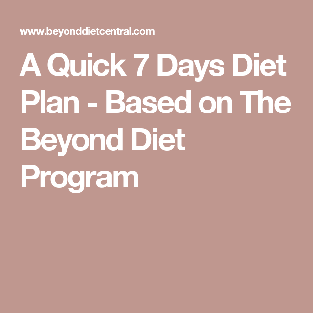 A Quick 7 Days Diet Plan Based On The Beyond Diet Program Beyond Diet Beyond Diet Program 7 Day Diet Plan