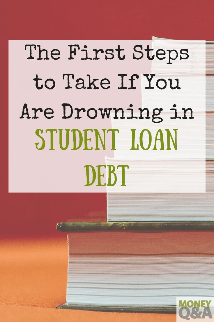 The First Steps To Take If You Are Drowning In Student Loan Debt Student Loans School Loans Student Loan Debt