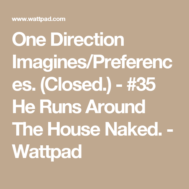 One Direction Imagines/Preferences  (Closed ) - #35 He Runs Around
