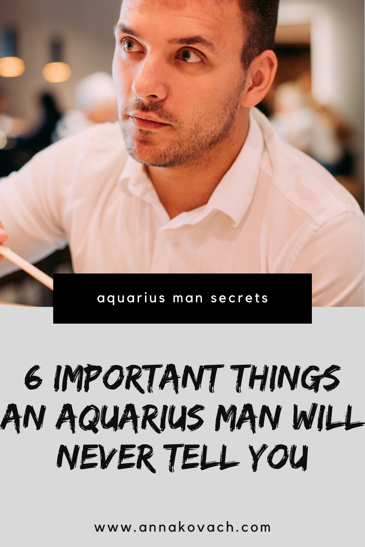 6 Important Things An Aquarius Man Will Never Tell You
