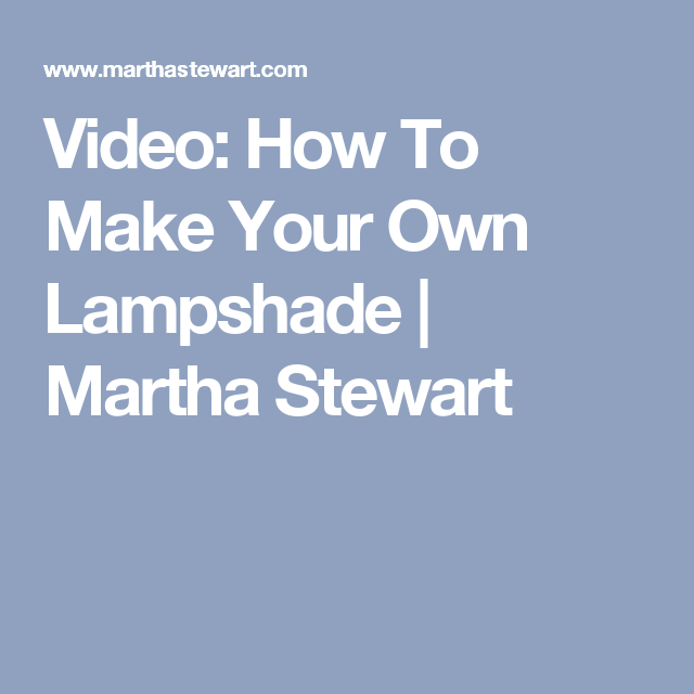 How to make your own lampshade martha stewart how to make your own lampshade aloadofball Choice Image