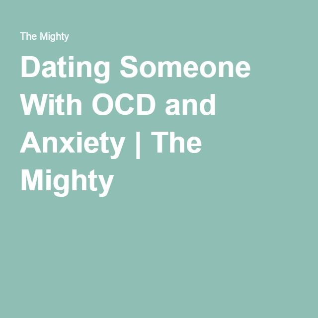 Dating me means dating my anxiety