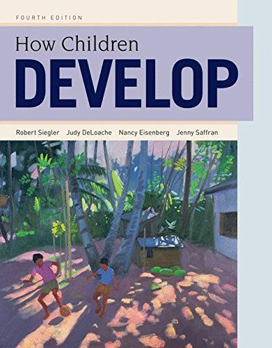 How Children Develop This Book Provides A Fresh Perspective On The Field Of Child Development Emphasizing Fundamental Principles Enduring Themes And